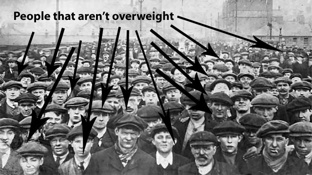 A hundred years ago when we were all out toiling in field and working in factories obesity was nearly non existent.