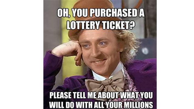 That you're not going to win the Powerball lottery on Sunday