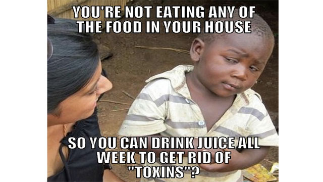 """Cleanses, or anything with the word """"toxins"""" in it should be avoided. It's a waste of time. You have a liver and kidneys for a reason...to cleanse your body of toxins."""