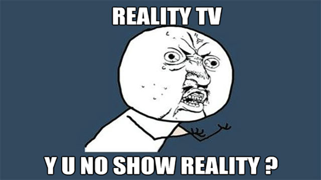 Reality TV is scripted. The few reality shows that aren't scripted are heavily edited to create drama.