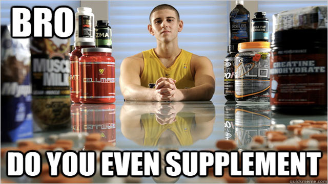 """Aside from things like creatine and caffeine, if you're taking supplements that """"really work"""", then they're illegal. Work out supplements are a multi million dollar scam."""