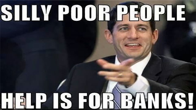 Get financial handouts from the government (either bank bailouts or welfare)