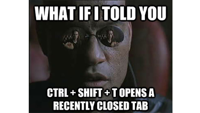 CTRL + SHIFT + T opens the last tab you closed in Chrome