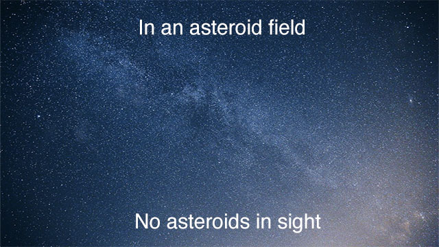 Asteroid fields are so crammed with asteroids that you would barely see anything else