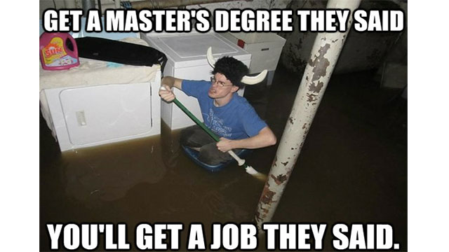 That getting a degree will land you a good job