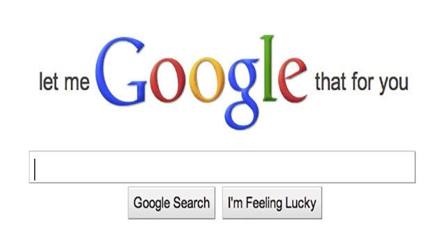 lmgtfy.com can be your best friend when someone keeps asking you questions that they could easily google in 2 seconds