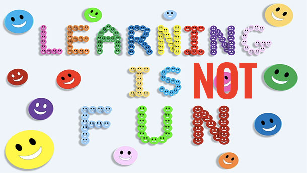 learning is not fun
