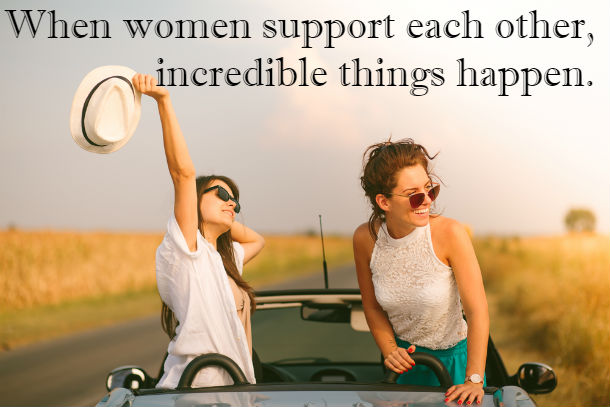 When women support each other, incredible things happen.
